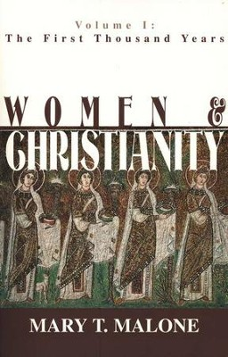 Women & Christianity, Volume 1: The First Thousand Years   -     By: Mary T. Malone