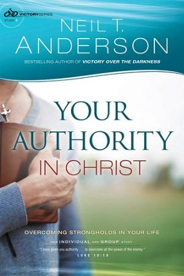 Your Authority in Christ (Victory Series Book #7): Overcome Strongholds in Your Life - eBook  -     By: Neil T. Anderson