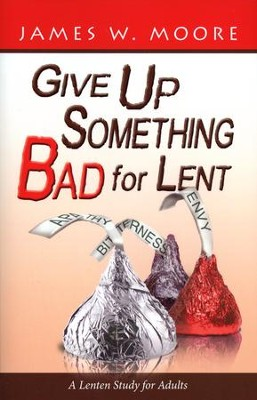 Give Up Something Bad for Lent: A Lenten Study for Adults  -     By: James W. Moore
