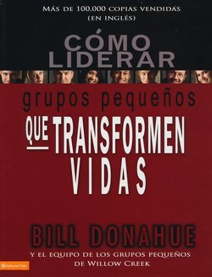 Cómo Liderar Grupos Pequeños que Transf. Vidas  (Leading Life-Changing Small Groups)  -     By: Bill Donahue