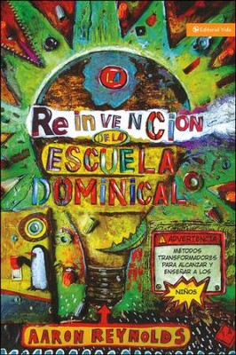 La Reinvención de la Escuela Dominical  (The Fabulous Reinvention of Sunday School)  -     By: Aaron Reynolds