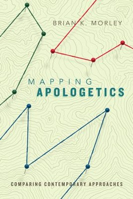 Mapping Apologetics: Comparing Contemporary Approaches - eBook  -     By: Brian K. Morley