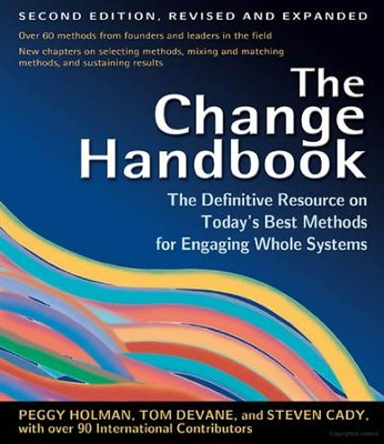 The Change Handbook: the Definitive Resource on Today's Best Methods for Engaging Whole Systems  -     By: Peggy Holman