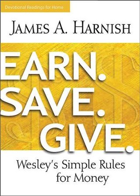 Earn. Save. Give. Devotional Readings for Home: Wesley's Simple Rules for Money - eBook  -     By: James A. Harnish