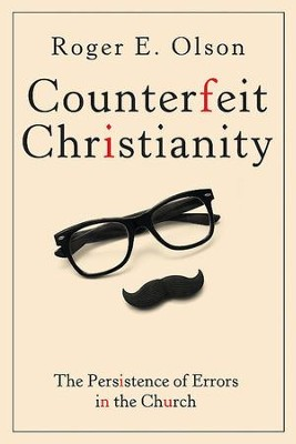 Counterfeit Christianity: The Persistence of Errors in the Church - eBook  -     By: Roger E. Olson