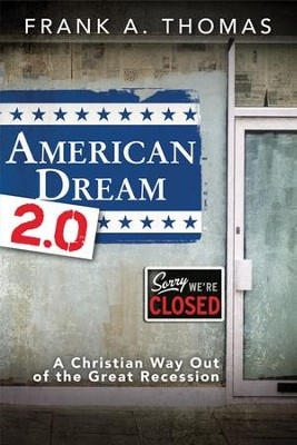 American Dream 2.0: A Christian Way Out of the Great Recession  -     By: Frank A. Thomas