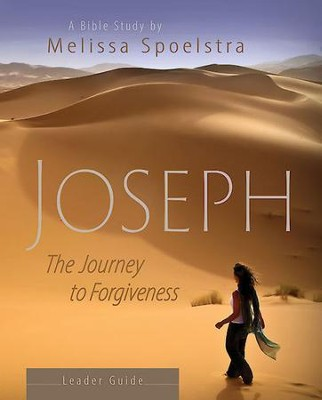 Joseph - Women's Bible Study Leader Guide: The Journey to Forgiveness - eBook  -     By: Melissa Spoelstra