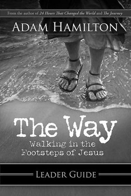 The Way: Walking in the Footsteps of Jesus, Leader's Guide  -     By: Adam Hamilton