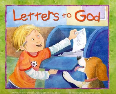 Letters to God  -     By: Patrick Doughtie, Heather Doughtie     Illustrated By: Tammie Lyon