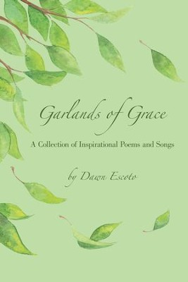 Garlands of Grace: A Collection of Inspirational Poems and Songs - eBook  -     By: Dawn Escoto