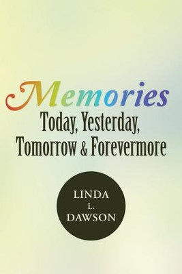 Memories Today, Yesterday, Tomorrow & Forevermore - eBook  -     By: Linda Dawson