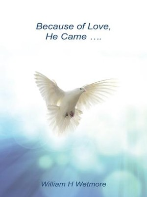 Because of Love, He Came... - eBook  -     By: William Wetmore