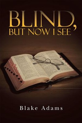 Blind, but Now I See - eBook  -     By: Blake Adams