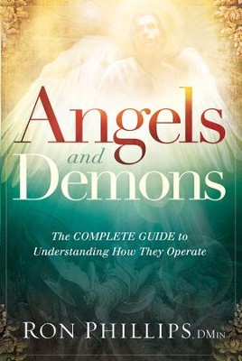 Angels and Demons: The Complete Guide to Understanding How They Operate - eBook  -     By: Ron Phillips