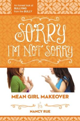 Sorry I'm Not Sorry: An Honest Look at Bullying from the Bully - eBook  -     By: Nancy Rue