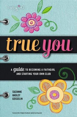 True You: A Guide to Becoming a Faithgirl and Starting Your Own Club  -     By: Suzanne Hadley Gosselin