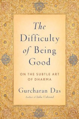 The Difficulty of Being Good: On the Subtle Art of Dharma  -     By: Gurcharan Das