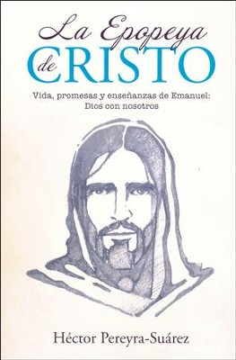 La Epopeya de Cristo  (The Epic of Christ)  -     By: Hector Pereyra-Suarez
