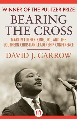Bearing the Cross: Martin Luther King, Jr., and the Southern Christian Leadership Conference - eBook  -     By: David J. Garrow