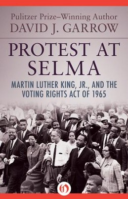 Protest at Selma: Martin Luther King, Jr., and the Voting Rights Act of 1965 - eBook  -     By: David J. Garrow