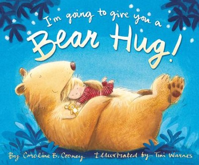 I'm Going to Give You a Bear Hug!   -     By: Caroline B. Cooney, Tim Warnes