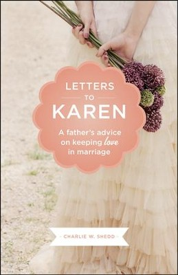 Letters to Karen: A Father's Advice On Keeping Love in Marriage  -     By: Charlie W. Shedd