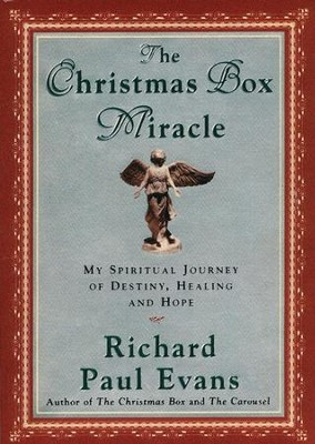 The Christmas Box Miracle: My spiritual Journey of Destiny, Healing and Hope  -     By: Richard Paul Evans