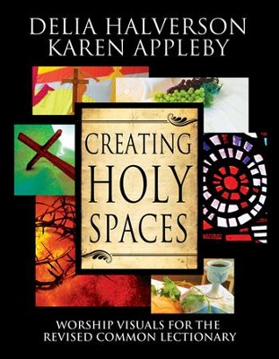 Creating Holy Spaces: Worship Visuals for the Revised Common Lectionary  -