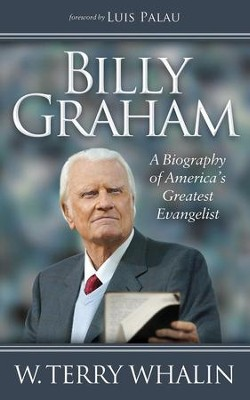 Billy Graham: A Biography of America's Greatest Evangelist - eBook  -     By: W. Terry Whalin