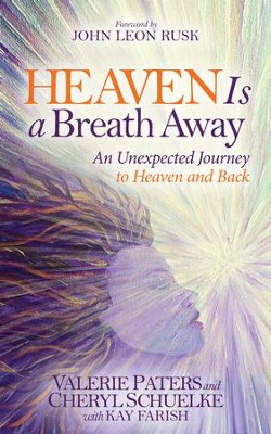 Heaven Is a Breath Away: An Unexptected Journey to Heaven and Back - eBook  -     By: Valerie Paters, Cheryl Schuelke