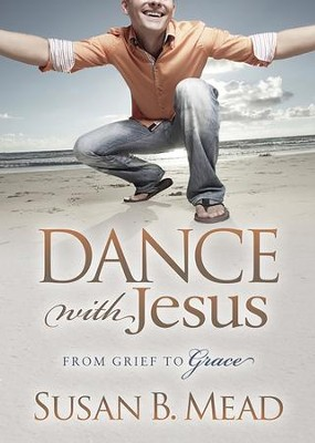 Dance With Jesus: From Grief to Grace - eBook  -     By: Susan B. Mead