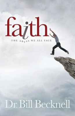 Faith: The Abyss We All Face - eBook  -     By: Dr. Bill Becknell