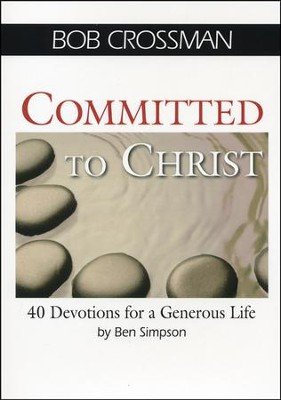 Committed to Christ: 40 Devotions for a Generous Life  -     By: Bob Crossman