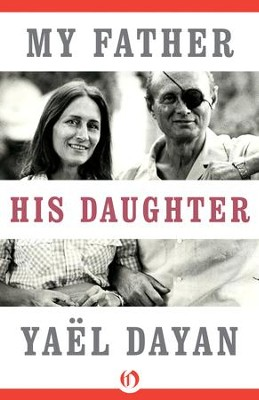 My Father, His Daughter - eBook  -     By: Yael Dayan