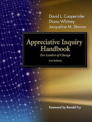 Appreciative Inquiry Handbook: For Leaders of Change  -     By: David L. Cooperrider