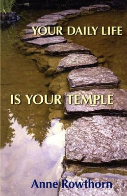 Your Daily Life is Your Temple - eBook  -     By: Anne Rowthorn