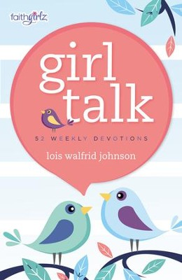 Girl Talk: 52 Weekly Devotions  -     By: Lois Walfrid Johnson