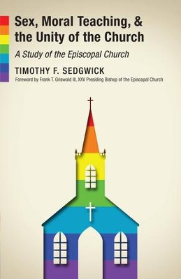Sex, Moral Teaching, and the Unity of the Church: A Study of the Episcopal Church - eBook  -     By: Timothy F. Sedgwick