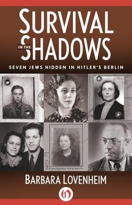 Survival in the Shadows: Seven Jews Hidden in Hitler's Berlin - eBook  -     By: Barbara Lovenheim