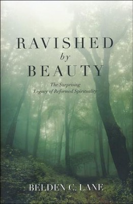 Ravished by Beauty: The Surprising Legacy of Reformed Spirituality  -     By: Belden C. Lane
