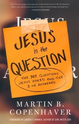 Jesus Is the Question: The 307 Questions Jesus Asked and the 3 He Answered  -     By: Martin B. Copenhaver