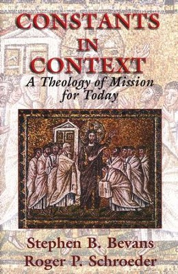 Constants in Context: Theology of Mission for Today   -     By: Stephen B. Bevans, Roger P. Schroeder