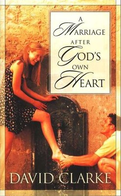 A Marriage After God's Own Heart  -     By: David Clarke