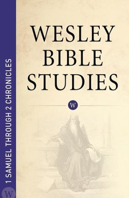 Wesley Bible Studies: 1 Samuel through 2 Chronicles - eBook  -     By: Wesleyan Publishing House