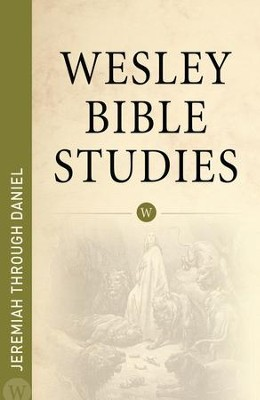 Wesley Bible Studies: Jeremiah through Daniel - eBook  -     By: Wesleyan Publishing House