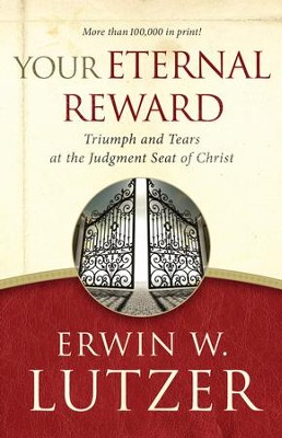 Your Eternal Reward: Triumph and Tears at the Judgment Seat of Christ - eBook  -     By: Erwin W. Lutzer