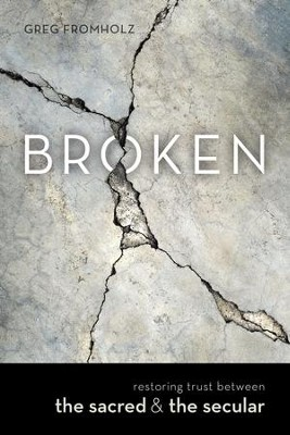 Broken: Restoring Trust Between the Sacred & the Secular - eBook  -     By: Greg Fromholz