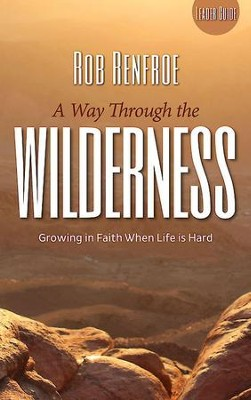 A Way Through the Wilderness Leader Guide: Growing in Faith When Life is Hard - eBook  -     By: Rob Renfroe