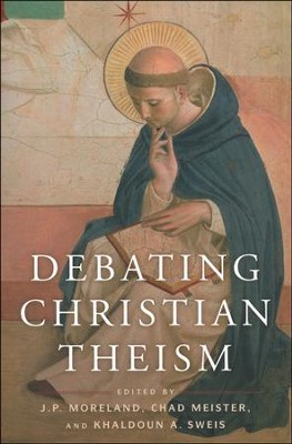 Debating Christian Theism  -     Edited By: J.P. Moreland, Khaldoun A. Sweis, Chad V. Meister