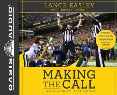 Making the Call: Living With Your Decisions Unabridged Audiobook on CD  -     Narrated By: Tom O'Malley     By: Lance Easley, Brock Thoene